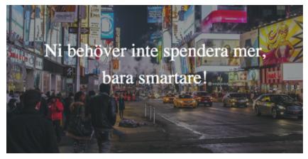 Text där det stå 'Ni behöver inte spendera mer, bara smartare!' med väg som i en storstad som bakgrund